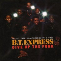 B.T. Express - Give Up The Funk