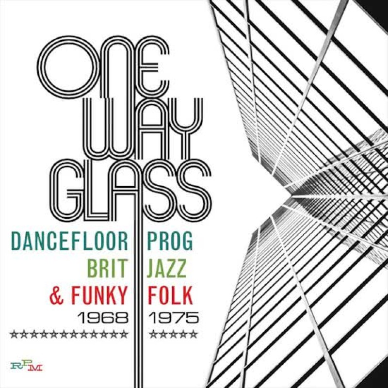 One Way Glass - Dancefloor Prog, Brit, Jazz, Funky, Folk 1968-1975