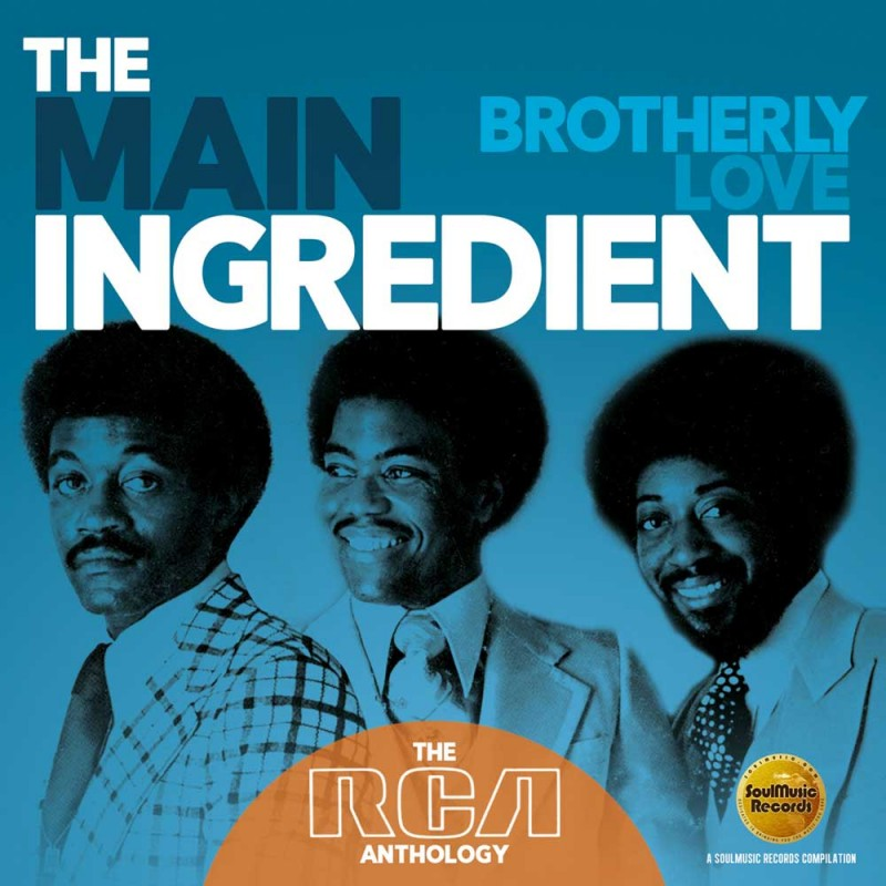 THE MAIN INGREDIENT - BROTHERLY LOVE, THE RCA ANTHOLOGY