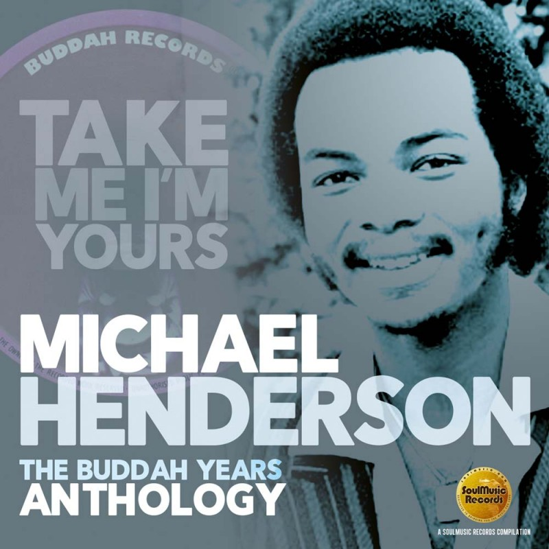 MICHAEL HENDERSON: TAKE ME I'M YOURS, THE BUDDAH YEARS ANTHOLOGY