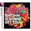 V/A Twelve Inch Eighties: Rhythm Is Gonna Get You 3CD