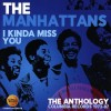 Manhattans - I Kinda Miss You/The Antholo