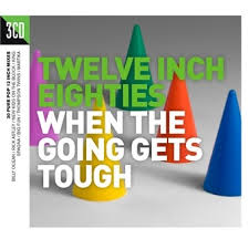 Twelve Inch Eighties: When The Going Gets Tough